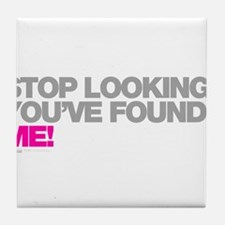Stop Looking Youve Found Me! Tile Coaster