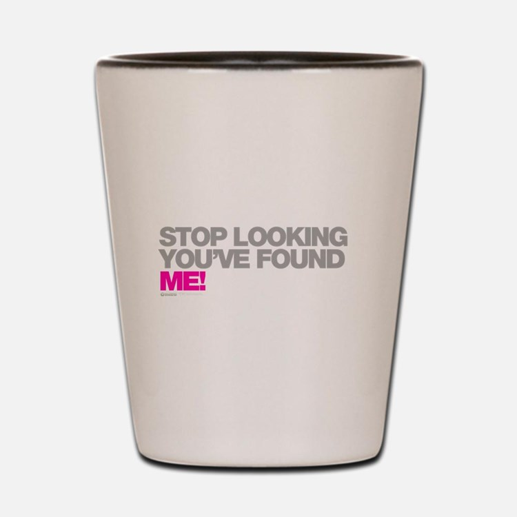 Stop Looking Youve Found Me! Shot Glass