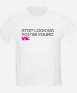 Stop Looking Youve Found Me! T-Shirt
