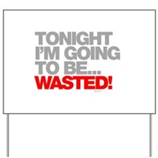 Tonight Im Going To Be Wasted Yard Sign