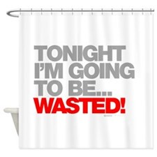 Tonight Im Going To Be Wasted Shower Curtain