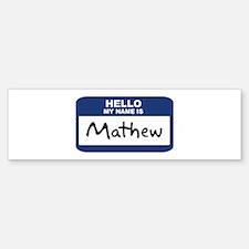 Hello: Mathew Bumper Bumper Bumper Sticker