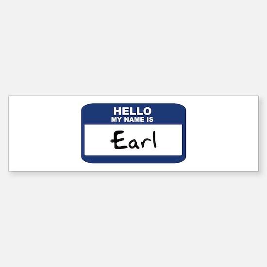 Hello: Earl Bumper Bumper Bumper Sticker