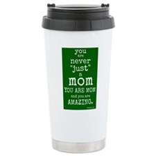 "You are ""Never"" Just a Mom Travel Mug"