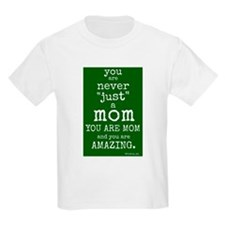 "You are ""Never"" Just a Mom T-Shirt"