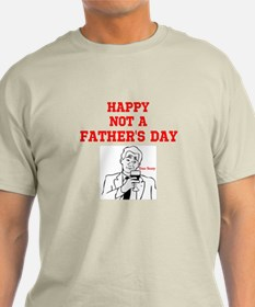 """""""Happy NOT a Father's Day"""" T-Shirt"""