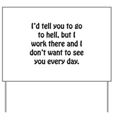 Go To Hell Work Yard Sign