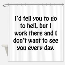 Go To Hell Work Shower Curtain
