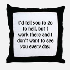 Go To Hell Work Throw Pillow