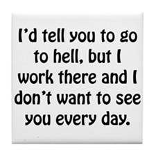 Go To Hell Work Tile Coaster