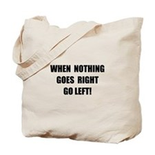 Nothing Goes Right Tote Bag
