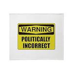 Politically Incorrect Throw Blanket