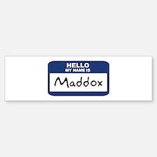 Hello: Maddox Bumper Bumper Bumper Sticker