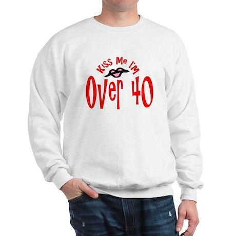 Kiss Me I'm Over 40 Sweatshirt