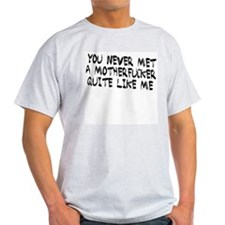 Never Met A MF Like Me Ash Grey T-Shirt