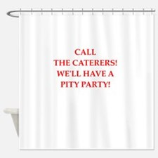 pity Shower Curtain