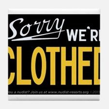 Sorry - WE'RE CLOTHED Tile Coaster