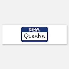 Hello: Quentin Bumper Bumper Bumper Sticker