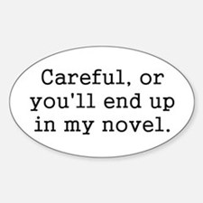Careful, or you'll end up in my novel. Decal
