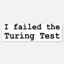 I Failed The Turing Test Computer Sticker (Bumper)