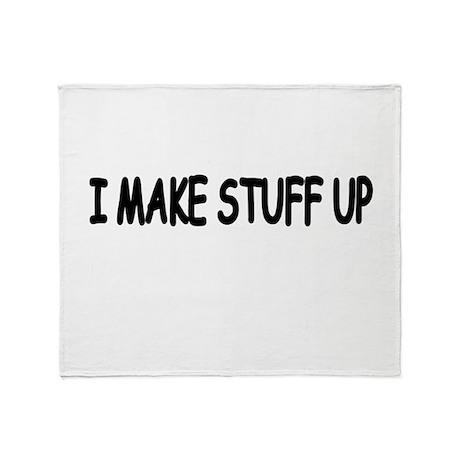 I Make Stuff Up Throw Blanket