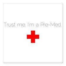 "Trust me. I'm a Pre-Med. Square Car Magnet 3"" x 3"""