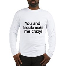 You and Tequila make me Crazy Long Sleeve T-Shirt