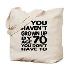 Haven't grown up by 70 Tote Bag