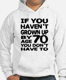 Haven't grown up by 70 Hoodie