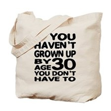 Grown Up by age 30 Tote Bag