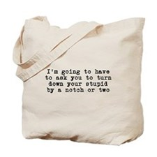 Turn down your stupid by a notch Tote Bag