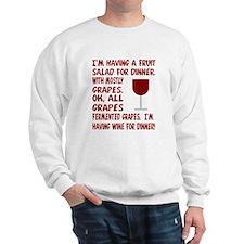 I'm having wine for dinner Sweatshirt