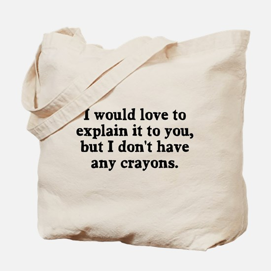 Explain it to you no crayons Tote Bag