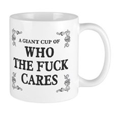 Giant cup of who the fuck cares Small Mug