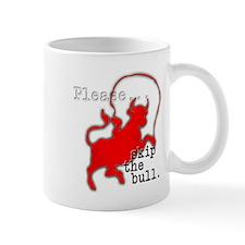 Skip the Bull... Mug