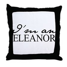 Im an Eleanor Throw Pillow