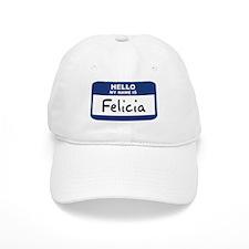 Hello: Felicia Baseball Baseball Cap