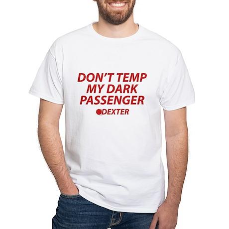 Don't Temp My Dark Passenger White T-Shirt