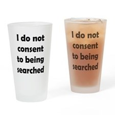 I Do Not Consent To Being Searched Drinking Glass