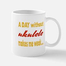 A day without Ukulele Makes me w Mug