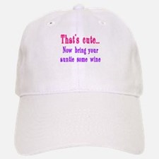 That's cute now bring auntie wine Baseball Baseball Cap