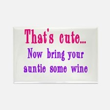 That's cute now bring auntie wine Rectangle Magnet