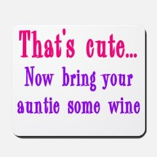That's cute now bring auntie wine Mousepad