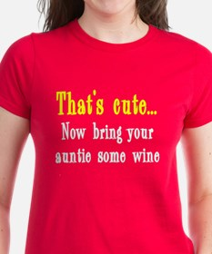 That's cute now bring auntie wine Tee