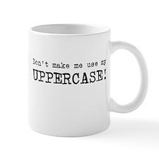 Don't make me use uppercase Mug