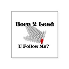 Born 2 Lead U Follow Me? Sticker