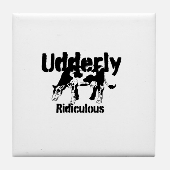 Udderly Ridiculous Tile Coaster