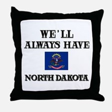 We Will Always Have North Dakota Throw Pillow