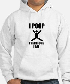 I Poop Therefore I am Hoodie