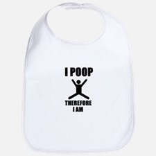 I Poop Therefore I am Bib